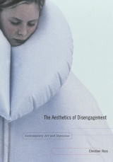 Christine Ross, The Aesthetics of Disengagement: Contemporary Art and Depression
