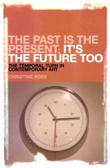 Christine Ross, The Past is the Present, It's the Future Too: The Temporal Turn