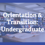 Orientation and Transition: Undergraduate