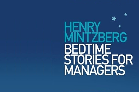 Professor Henry Mintzberg releases new book, Bedtime Stories for Managers.