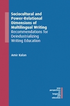 Sociocultural and Power-Relational Dimensions of Multilingual Writing: Recommendations for Deindustrializing Writing Education