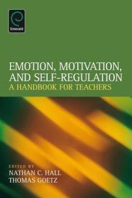 Nathan Hall Book Emotion, Motivation, and Self-Regulation A Handbook for Teacher