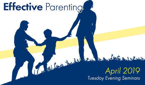 Effective Parenting April 2019 Tuesday Evening Seminars