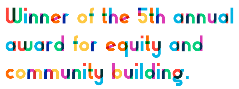 Winner of the 5th annual award for equity and community building.