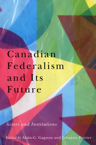 Cover: Canadian Federalism and Its Future: Actors and Institutions