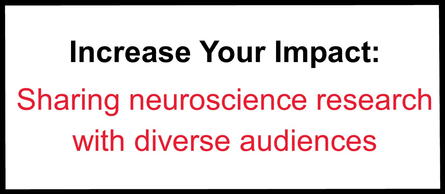 Increase Your Impact: Sharing neuroscience research with diverse audiences