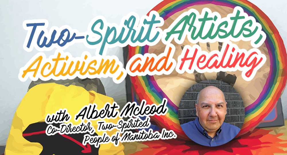 "Banner: ""Two-Spirit Artists, Activism, and Healing"", a presentation by Albert McLeod"