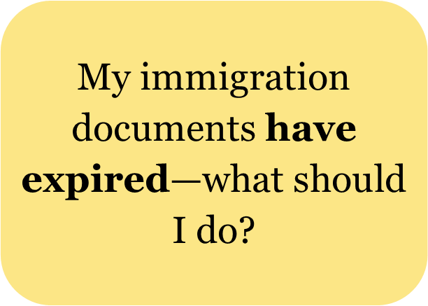 My immigration documents have expired - what should I do?