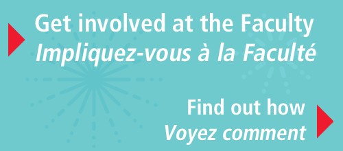 Get involved at the Faculty! Find out how... Impliquez-vous à la Faculté! Voyez comment...