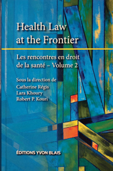 Health Law at the Frontier Les rencontres en droit de la santé, volume 2