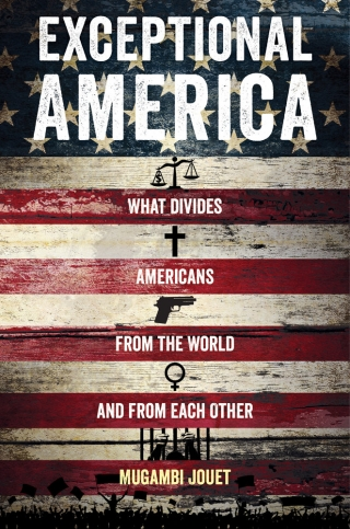 Exceptional America What Divides Americans from the World and from Each Other
