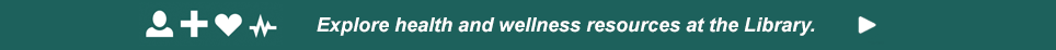 Explore health and wellness resources at the library.