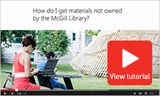 Tutorial: How do I obtain materials not owned by the McGill Library?
