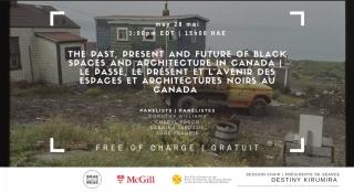 The Past, Present and Future of Black Spaces and Architecture in Canada   Le passé, le présent et l'avenir des espaces et architectures noir au Canada. PARTICIPANTS: DESTINY KIRUMIRA, DOROTHY WILLIAMS, CHERYL FOGGO, SABRINA JAFRALIE, JUNE FRANCIS.