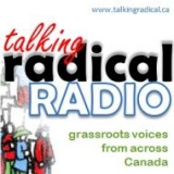 Image that reads talking radical radio, grassroots voices from across Canad