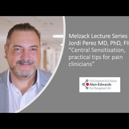 "Melzack Lecture - Jordi Perez MD, PhD ""Central Sensitization, practical tips for pain clinicians"""
