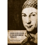 Robert Sparling, Johann Georg Hamann and the Enlightenment Project
