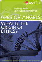 Lorne Trottier Public Science Symposium 2008. APES OR ANGELS: What Is the Origin of Ethics?