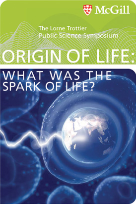 Lorne Trottier Public Science Symposium. The Origin of life: What was the spark of life?