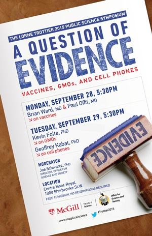 AFFICHE Symposiums Trottier 2015: A question of evidence. Vaccines, GMOs, and Cell Phones (Une question de preuve: vaccins, OGM, téléphones cellulaires)