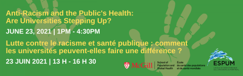 Bilingual event banner: text: Anti-Racism and the Public's Health: Are Universities Stepping Up?  June 23, 2021 – 1 p.m. – 4:30 p.m. EDT with organizer logos over a green background with hand prints