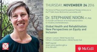 "7th Annual Edith Aston-McCrimmon Lectureship held on November 24, 2016 with Dr. Stephanie Nixon on ""Global Health and Rehabilitation: New Perspectives on Equity and Inclusion"""