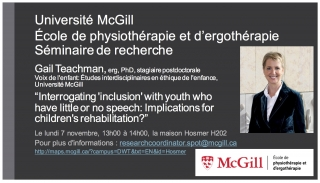 """Séminaire Gail Teachman: """"Interrogating 'inclusion' with youth who have little or no speech: Implications for children's rehabilitation?"""""""