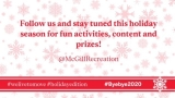 "Red text on a white background reads ""Follow us and stay tuned this holiday season for fun activities, content, and prizes! @McGill Recreation #welivetomove #holidayedition #Byebye2020"