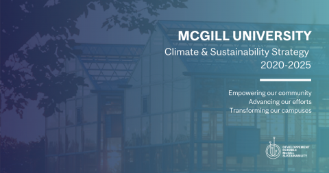 McGill University Climate & Sustainability Strategy 2020-2025: Empower our community. Advance our efforts. Transform our campuses.