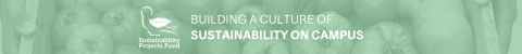 Sustainability Projects Fund Building a culture of sustainability on campus, white text on light green background