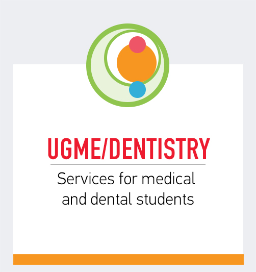 UGME/Dentistry: Services for medical and dental students