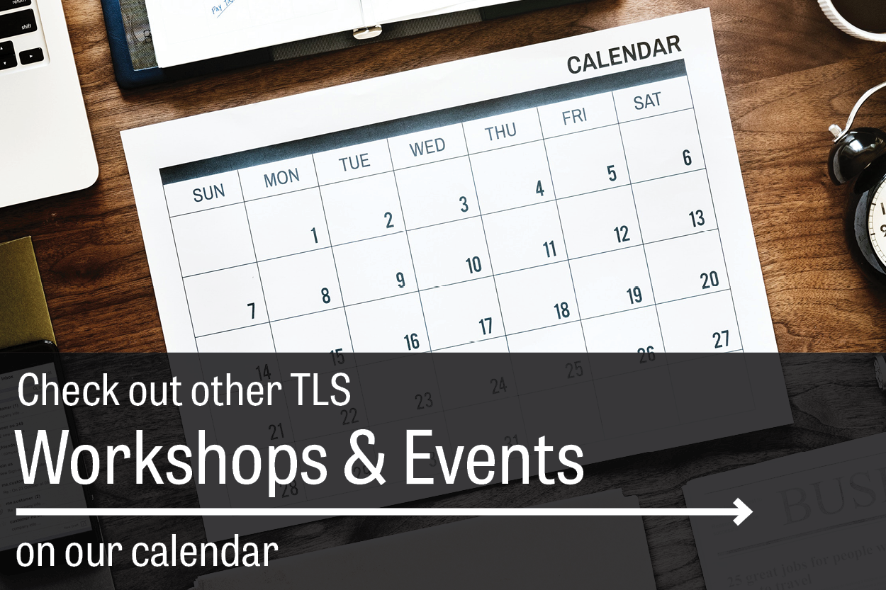 Check out other TLS workshops and events on our calendar